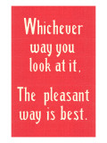 The Pleasant Way is Best Plakat