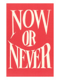Now or Never Posters