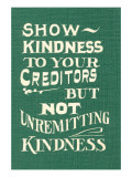 Show Kindness, But Not Unremitting Posters