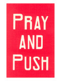 Pray and Push Prints