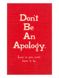 Don't Be an Apology Photo