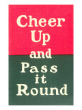 Cheer Up and Pass it Round Plakat