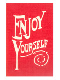 Enjoy Yourself Print