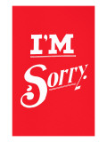 I'm Sorry Posters