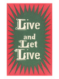 Live and Let Live Slogan Posters