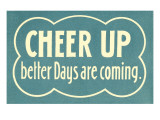 Cheer Up, Better Days are Coming Prints