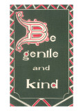 Be Gentle and Kind Posters