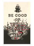 Be Good or You'll Be Sorry Posters
