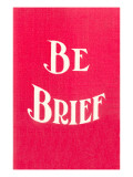 Be Brief Posters