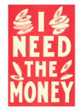I Need the Money Posters