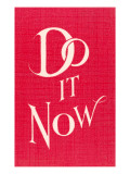 Do it Now Slogan Prints