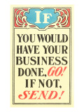 If You Would Have Your Business Done, Go Posters