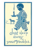 Just Sleep Away Your Troubles Prints