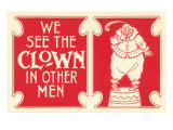 We See the Clown in Other Men Posters