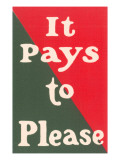 It Pays to Please Slogan Poster