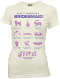Juniors: Bridesmaids - What I Learned As A Bridesmaid Shirt