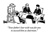 """Your father's last wish was for you to succeed him as chairman."" - New Yorker Cartoon Premium Giclee Print by Drew Dernavich"