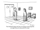 """Your husband's doing well, but we're going to need to keep him overnight …"" - New Yorker Cartoon Premium Giclee Print by Zachary Kanin"