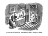 """""""Let's take this one step at a time. First, somebody is going to have to c…"""" - New Yorker Cartoon Premium Giclee Print by Frank Cotham"""