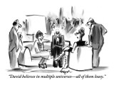"""David believes in multiple universes—all of them lousy."" - New Yorker Cartoon Premium Giclee Print by Lee Lorenz"