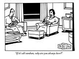 """""""If it's all random, why are you always here?"""" - New Yorker Cartoon Premium Giclee Print by Bruce Eric Kaplan"""