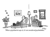 """When a psychiatrist says it, it's not considered psychobabble."" - New Yorker Cartoon Premium Giclee Print by Mark Thompson"
