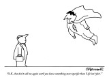 """O.K., but don't call me again until you have something more specific than…"" - New Yorker Cartoon Premium Giclee Print by Charles Barsotti"