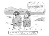 """Hunter-Lecturers."" A Cavewoman lectures her caveman husband. - New Yorker Cartoon Premium Giclee Print by Danny Shanahan"