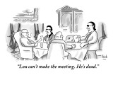 """Lou can't make the meeting. He's dead."" - New Yorker Cartoon Premium Giclee Print by Bob Eckstein"