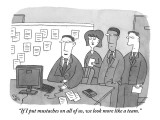"""If I put mustaches on all of us, we look more like a team."" - New Yorker Cartoon Premium Giclee Print by Peter C. Vey"