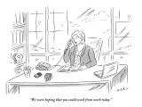 """We were hoping that you could work from work today."" - New Yorker Cartoon Premium Giclee Print by Kim Warp"