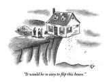 """""""It would be so easy to flip this house."""" - New Yorker Cartoon Premium Giclee Print by Frank Cotham"""
