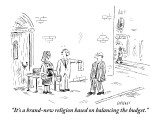 """""""It's a brand-new religion based on balancing the budget."""" - New Yorker Cartoon Premium Giclee Print by David Sipress"""