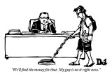 """We'll find the money for that. My guy is on it right now."" - New Yorker Cartoon Premium Giclee Print by Drew Dernavich"