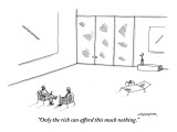 """Only the rich can afford this much nothing."" - New Yorker Cartoon Premium Giclee Print by Mick Stevens"