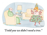 """I told you we didn't need a tree."" - New Yorker Cartoon Premium Giclee Print by Victoria Roberts"