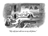 &quot;My wife just calls me on my cell phone.&quot; - New Yorker Cartoon Premium Giclee Print by Frank Cotham
