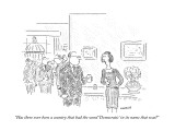 """Has there ever been a country that had the word 'Democratic' in its name …"" - New Yorker Cartoon Premium Giclee Print by Robert Mankoff"