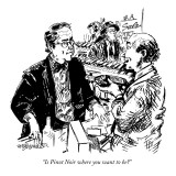 """Is Pinot Noir where you want to be?"" - New Yorker Cartoon Premium Giclee Print by William Hamilton"