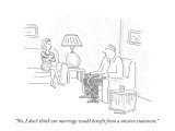 """No, I don't think our marriage would benefit from a mission statement."" - New Yorker Cartoon Premium Giclee Print by Robert Mankoff"