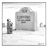 """(""""RIP Clifford the Big Dead Dog."""") - New Yorker Cartoon Premium Giclee Print by Harry Bliss"""