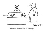 """Nonsense, Braddock, you do have a life."" - New Yorker Cartoon Premium Giclee Print by Charles Barsotti"