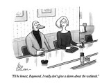 """I'll be honest, Raymond.  I really don't give a damn about the wetlands."" - New Yorker Cartoon Premium Giclee Print by Leo Cullum"