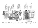 """""""You take all the time you need, Larry—this certainly is a big decision."""" - New Yorker Cartoon Premium Giclee Print by Eric Teitelbaum"""