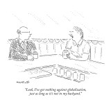 """Look, I've got nothing against globalization, just as long as it's not in…"" - New Yorker Cartoon Premium Giclee Print by Robert Mankoff"