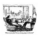 """What are your plans?  Are you always going to be like this?"" - New Yorker Cartoon Premium Giclee Print by Robert Weber"