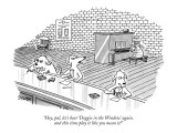 """Hey, pal, let's hear 'Doggie in the Window' again, and this time play it …"" - New Yorker Cartoon Premium Giclee Print by Jack Ziegler"
