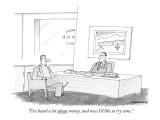 """I've heard a lot about money, and now I'd like to try some."" - New Yorker Cartoon Premium Giclee Print by Mick Stevens"