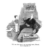 """It's true that more is not necessarily better, Edward, but it frequently is."" - New Yorker Cartoon Premium Giclee Print by Charles Saxon"