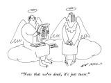 """Now that we're dead, it's just taxes."" - New Yorker Cartoon Premium Giclee Print by Ed Arno"